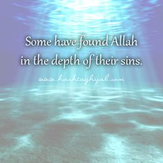Islamic IMG: Some have found Allah in the depth of their sins. | http://hashtaghijab.com