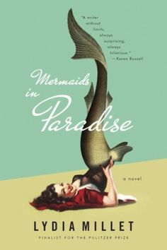 Mermaids, kidnappers, and mercenaries hijack a tropical vacation in this genre-bending send-up of the American honeymoon. | Books Worth Reading: Mermaids in Paradise by Lydia Millet