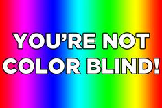Are You Actually Color-Blind?! interesting little test. im not color blind are you?