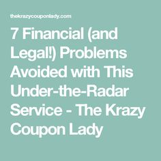 7 Financial (and Legal!) Problems Avoided with This Under-the-Radar Service - The Krazy Coupon Lady