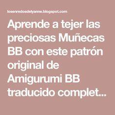 Aprende a tejer las preciosas Muñecas BB con este patrón original de Amigurumi BB traducido completamente al español por Los Enredos de Lyanne.