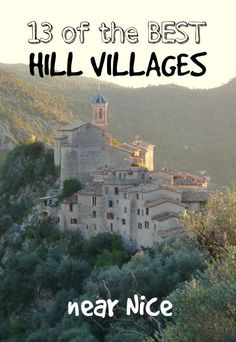 A list of the 13 best hill villages (perched villages) to visit near Nice on the French Riviera France #francetravel
