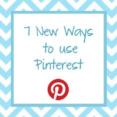 7 New Ways to use Pinterest