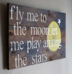 "Frank Sinatra song quote..""fly me to the moon, let me play among the stars"" reclaimed wood sign, romantic, nursery"