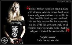 Human rights go hand in hand with atheism (Angela Gossow, vocalist for Arch Enemy) #quotes #atheism #religion