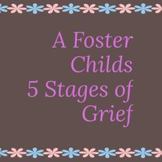 A Foster Child's 5 Stages of Grief - The Foster Parent Assistant Open Adoption, Foster Care Adoption, Foster To Adopt, Foster Family, Foster Mom, Death Of A Parent, Parenting Courses, Parenting Plan, Parenting Styles