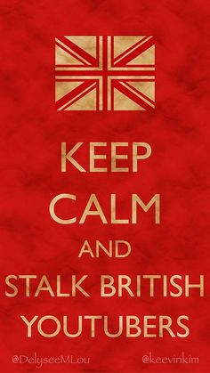 .keep calm and stalk british youtubers #fangirling!