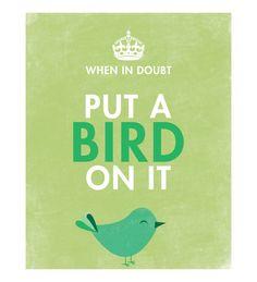 "Put ""Put a bird on it"" on it!"