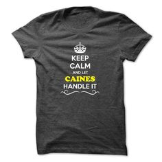 Awesome T-shirts [Best TShirts] Keep Calm and Let CAINES Handle it - (ManInBlue)  Design Description: Hey, if you are CAINES, then this shirt is for you. Let others just keep calm while you are handling it. It can be a great gift too.  If you don't utterly love this ... -  #camera #grandma #grandpa #lifestyle #military #states - http://maninbluesweatshirt.com/lifestyle/best-tshirts-keep-calm-and-let-caines-handle-it-maninblue.html
