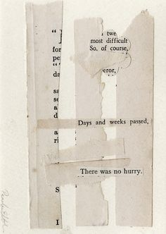 There was no hurry, by Sparrowsalvage (Penny Elizabeth Neil) Erasure Poetry, Moleskine, Poesia Visual, Found Poetry, Image Citation, Blackout Poetry, Keep Trying, Inspire Me, Paper Art