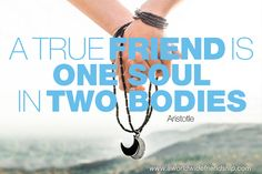 A true friend is one soul in two bodies. True Friends, Bodies, Friendship, Around The Worlds, Real Friends