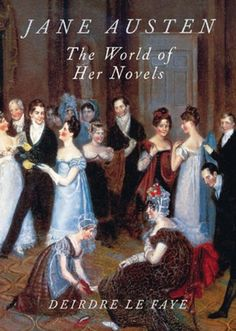Jane Austen: The World of Her Novels by Deirdre Le Faye,http://www.amazon.com/dp/0711222789/ref=cm_sw_r_pi_dp_.bnisb1D8HHJSFNK