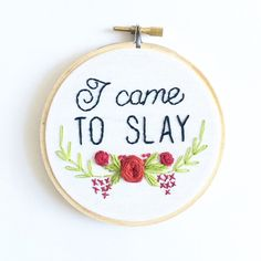 I didnt come here to play with you hoes. I came to slay, bitch Ships in a 4 inch embroidery hoop with the excess fabric secured to the hoop leaving