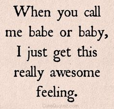 Love when you call me baby ;)