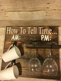 How To Tell Time Coffee/Wine Glass Holder Size is approximately 18 in x 16 in. Dark stain with white painted letters. Sawtooth hangers attached to back so its ready to hang when you receive it. Coffee Cups and Wine Glasses not included.
