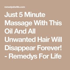 Just 5 Minute Massage With This Oil And All Unwanted Hair Will Disappear Forever! - Remedys For Life