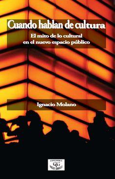 """""""Cuando hablan de Cultura""""  Ignacio Molano"""