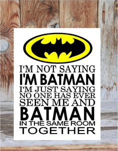 I'm not saying I'm BATMAN I'm just saying no one has by invinyl