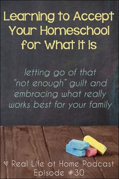 """Learning to Accept Your Homeschool for What It Is {Letting go of that """"not enough"""" guilt and embracing what really works best for your family}"""