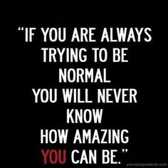 Quote #174 - if you are always trying to be normal you will never ...