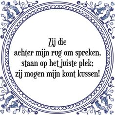 Spreuk Zij die achter mijn rug om spreken, staan op het juiste plek; zij mogen mijn kont kussen! Jokes Quotes, True Quotes, Motivational Quotes, Funny Quotes, Funny Memes, Inspirational Quotes, Dutch Phrases, Journal Quotes, Sharing Quotes