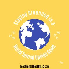 Staying Grounded in a World Turned Upside Down - Good Mental Health LLC Good Mental Health, Mental Health Awareness, Negative Thinking, Negative Thoughts, Mental Health Counseling, Stay Calm, Travel Essentials, Anxious, Trauma