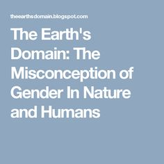 The Earth's Domain: The Misconception of Gender In Nature and Humans