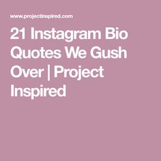 21 Instagram Bio Quotes We Gush Over | Project Inspired