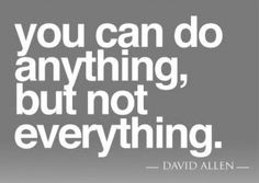 You can't do it all.