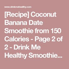 [Recipe] Coconut Banana Date Smoothie from 150 Calories - Page 2 of 2 - Drink Me Healthy Smoothies & Juicing