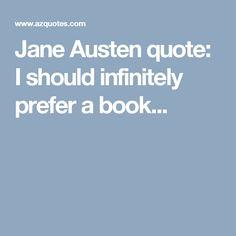 Jane Austen quote: I should infinitely prefer a book...
