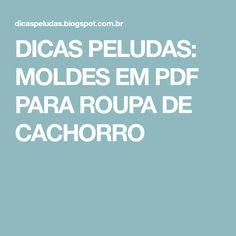 DICAS PELUDAS: MOLDES EM PDF PARA ROUPA DE CACHORRO
