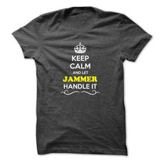 Keep Calm and Let JAMMER Handle it #jobs #tshirts #JAMMER #gift #ideas #Popular #Everything #Videos #Shop #Animals #pets #Architecture #Art #Cars #motorcycles #Celebrities #DIY #crafts #Design #Education #Entertainment #Food #drink #Gardening #Geek #Hair #beauty #Health #fitness #History #Holidays #events #Home decor #Humor #Illustrations #posters #Kids #parenting #Men #Outdoors #Photography #Products #Quotes #Science #nature #Sports #Tattoos #Technology #Travel #Weddings #Women