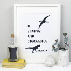 """This monochrome dinosaur print inspired by Joshua is currently in my son's room. We use it as a prompt to remember the rest of the verse: """"Be strong a"""