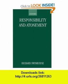 Responsibility and Atonement (Clarendon Paperbacks) (9780198248491) Richard Swinburne , ISBN-10: 0198248490  , ISBN-13: 978-0198248491 ,  , tutorials , pdf , ebook , torrent , downloads , rapidshare , filesonic , hotfile , megaupload , fileserve