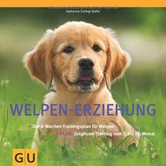 Welpen-Erziehung: Der 8-Wochen-Trainingsplan für Welpen. Plus Junghund-Training vom 5. bis 12. Monat (GU Tier - Spezial) von Katharina Schlegl-Kofler http://www.amazon.de/dp/3833811714/ref=cm_sw_r_pi_dp_v9kqwb0EVG5GD
