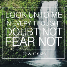 """Doctrine and Covenants 6:36: """"Look unto me in every thought; doubt not, fear not."""" #lds #quotes"""