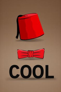 """""""It's a fez. I wear a fez now."""" """"Because, ladies and gentlemen, bow ties are cool."""""""