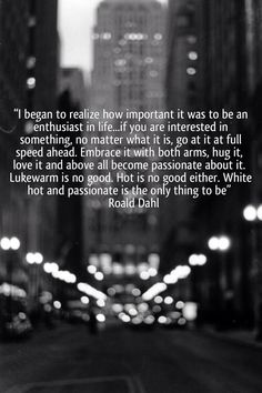 be an enthusiast // roald dahl #whitehot
