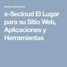 e-Secloud El Lugar para su Sitio Web, Aplicaciones y Herramientas Internet, Boarding Pass, Web Hosting Service, Tools, Places