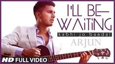 Download song 'I'll Be Waiting (Kabhi Jo Badal Barse) by singer Arjun and Arijit Singh