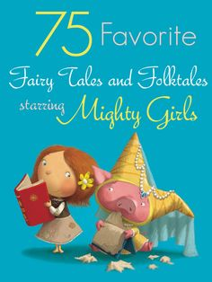 A Mighty Girl's 75 Favorite Fairy Tales and Folktales starring courageous, smart, and all-around Mighty Girls!