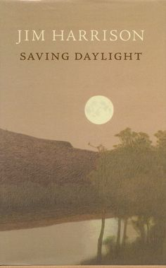 Saving Daylight by Jim Harrison -- poems worth reading more than once.