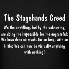 Stagehand's creed// Haha! Definitely some truth to this.