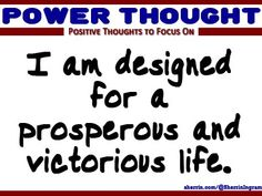 Power Thought: I am designed for a prosperous and victorious life.