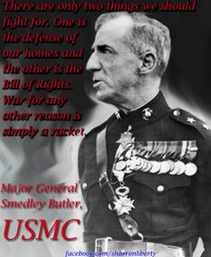Major General Smedley Butler, twice decorated with the Medal of Honor, exposes war as a racket. Marine Corps Quotes, Usmc Quotes, Military Quotes, Military Life, Military History, Funny Military, Military Service, Once A Marine, My Marine