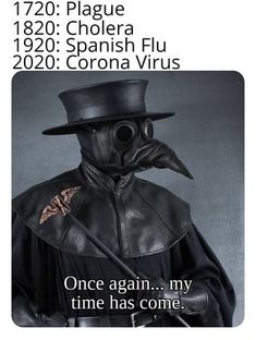 Plague Cholera Spanish Flu Corona Virus time has come: mt I - iFunny :) All Meme, Stupid Funny Memes, Funny Relatable Memes, Haha Funny, Funny Stuff, Best Memes, Dankest Memes, Plauge Doctor, Funny Images