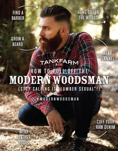 "Modern Woodsman (a.k.a. Lumbersexual) Whether you're the type that likes to attach ""sexual"" to everything or not, here's how to look good! #ModernWoodsman #Lumbersexual #Manly"