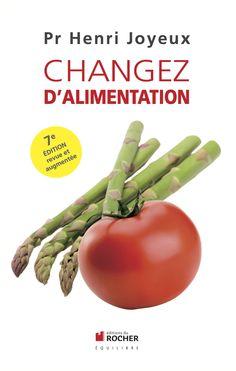 """Livre du Pr Henri Joyeux """"Changez d'alimentation"""" - Santé Nutrition"""
