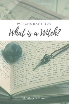 Witchcraft 101: What is a Witch? — Mumbles & Things